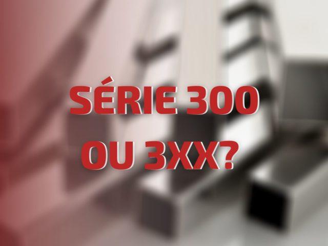 """AÇOS INOXIDÁVEIS 3XX OU AÇO """"SÉRIE 300""""?"""